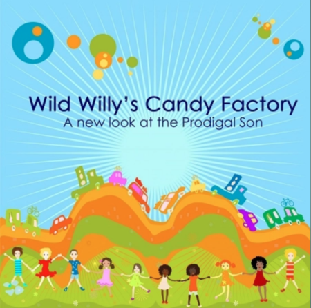 Wild Willy's Candy Factory: a New Look at the Prodigal Son (Leader Resources)